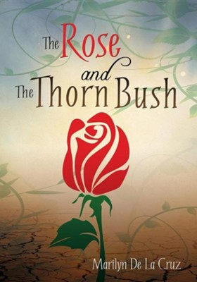 The Rose and the Thorn Bush  -     By: Marilyn De La Cruz