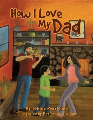 How I Love My Dad  -     By: Bobbie Rodriguez     Illustrated By: Pastor Cindy Wilson
