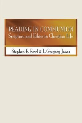 Reading in Communion: Scripture and Ethics in Christian Life  -     By: Stephen E. Fowl, L. Gregory Jones
