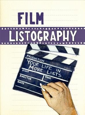 Film Listography: Your Life in Movie Lists  -     By: Lisa Nola