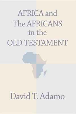 Africa and the Africans in the Old Testament  -     By: David Tuesday Adamo