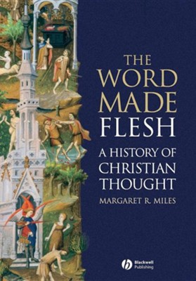 The Word Made Flesh: A History of Christian Thought   -     By: Margaret R. Miles
