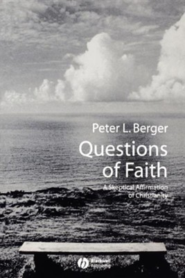 Questions of Faith: A Skeptical Affirmation of Christianity   -     By: Peter Berger