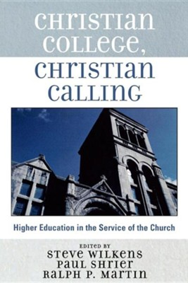 Christian College, Christian Calling: Higher Education in the Service of the Church  -     Edited By: Steve Wilkens, Paul Shrier, Ralph P. Martin     By: Steve Wilkens(ED.), Paul Shrier(ED.) & Ralph P. Martin(ED.)