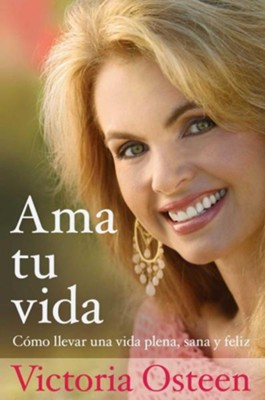 Ama tu vida, Love Your Life  -     By: Victoria Osteen