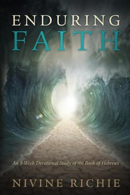 Enduring Faith - An 8-Week Devotional Study of the Book of Hebrews  -     By: Nivine Richie