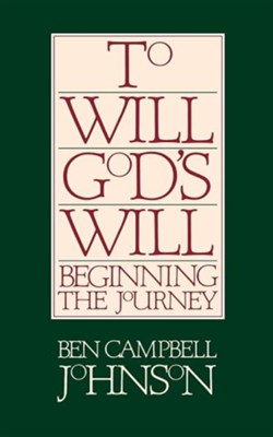 To Will God's Will: Beginning the Journey   -     By: Ben Campbell Johnson