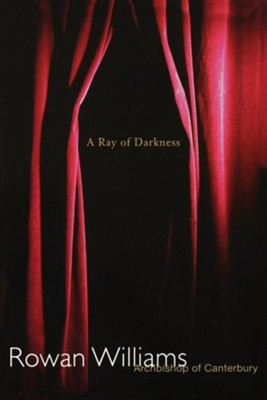 A Ray of Darkness   -     By: Rowan Williams