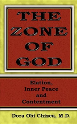 The Zone of God (Elation, Inner Peace, Contentment)  -     By: Dora O. Chizea