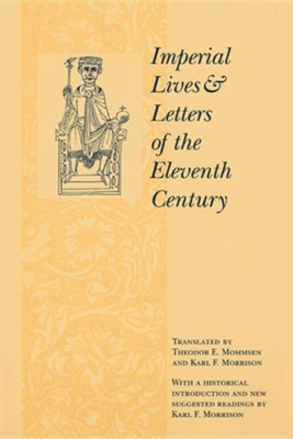 Imperial Lives and Letters of the Eleventh CenturyRevised Edition  -     By: Theodor Mommsen, Karl Morrison & Karl Morrison