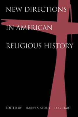 New Directions in American Religious History  -     Edited By: Harry S. Stout, D.G. Hart     By: Harry S. Stout(ED.) & D. G. Hart(ED.)