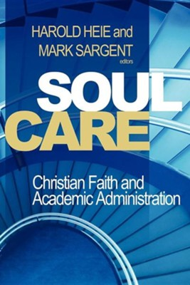 Soul Care: Christian Faith and Academic Administration  -     By: Harold Heie