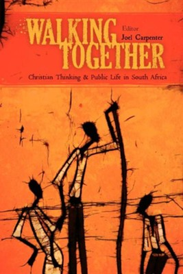 Walking Together: Christian Thinking and Public Life in South Africa  -     By: Joel A. Carpenter