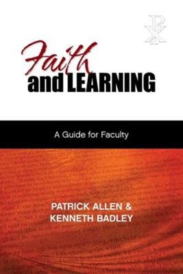 Faith and Learning: A Practical Guide for Faculty  -     By: Patrick Allen, Kenneth Badley