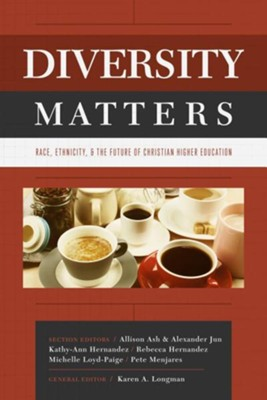 Diversity Matters: Race, Ethnicity, and the Future of Christian Higher Education  -     Edited By: Karen Longman