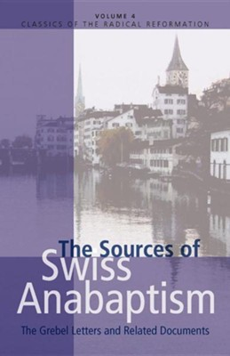 The Sources of Swiss Anabaptism: The Grebel Letters and Related Documents  -     Edited By: Leland Harder     By: Leland Harder(ED.) & Konrad Grebel
