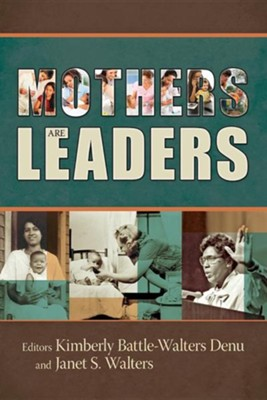 Mothers Are Leaders  -     By: Kimberly Battle-Walters Denu, Janet S. Walters