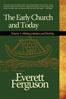 The Early Church and Today  -     By: Everett Ferguson