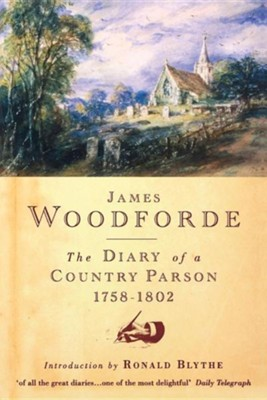 The Diary of a Country Parson, 1758-1802  -     Edited By: John Beresford     By: James Woodforde