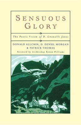 Sensuous Glory: The Poetic Vision of D. Gwenallt Jones  -     By: A.M. Allchin, Donald Allchin, D. Densil Morgan