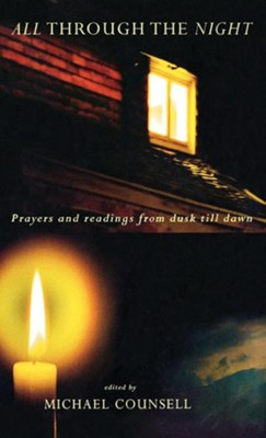 All Through the Night: Prayers and Readings from Dusk Til Dawn  -     Edited By: Michael Counsell     By: Michael Counsell(ED.)