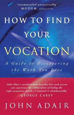 How to Find Your Vocation: A Guide to Discovering the Work You LoveRevised Edition  -     By: John Adair