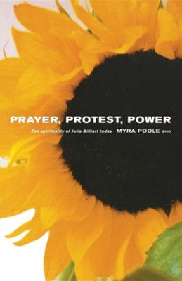 Prayer, Protest, Power: The Spirituality of Julie Billiart Today  -     By: Myra Poole