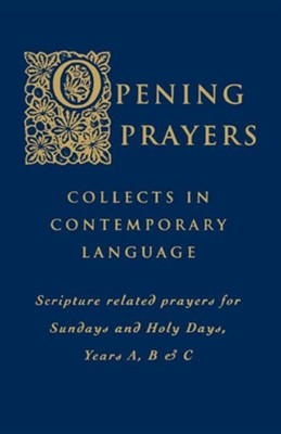 Opening Prayers: Collects in Contemporary Language Scripture Related Prayers for Sundays and Holy Days, Years A, B & C  -     By: ICEL Committee