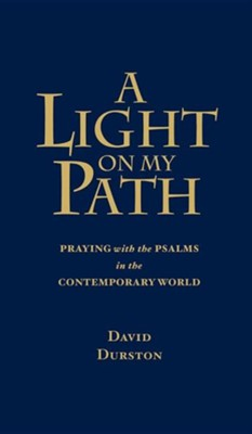 A Light on My Path: Praying with the Psalms in the Contemporary World  -     By: David Durston