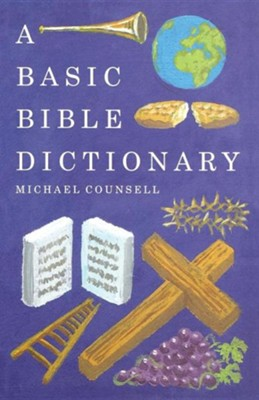 Basic Bible Dictionary, Paper  -     By: Michael Counsell