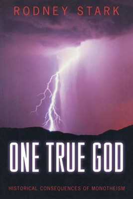 One True God: Historical Consequences of Monotheism   -     By: Rodney Stark