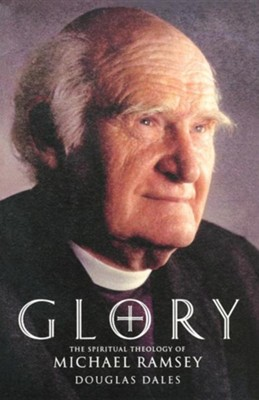 Glory: The Spiritual Theology of Michael Ramsey  -     By: Michael Ramsey, Douglas Dales