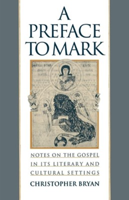 A Preface to Mark: Notes on the Gospel in Its Literary and Cultural Settings  -     By: Christopher Bryan