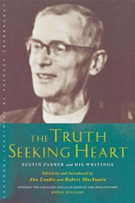 The Truth-Seeking Heart: Austin Farrer and His Writings  -     Edited By: Ann Loades, Robert MacSwain     By: Austin Marsden Farrer