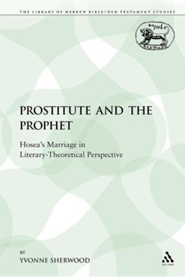 The Prostitute and the Prophet: Hosea's Marriage in Literary-Theoretical Perspective  -     By: Yvonne Sherwood