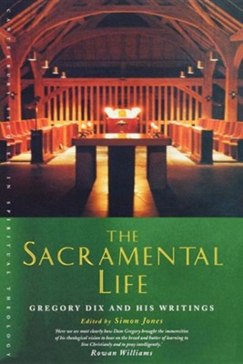 The Sacramental Life: A Gregory Dix Reader  -     Edited By: Simon Jones     By: Edited by Simon Jones