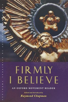 Firmly I Believe: An Oxford Movement Reader  -     Edited By: Raymond Chapman     By: Raymond Chapman(ED.)