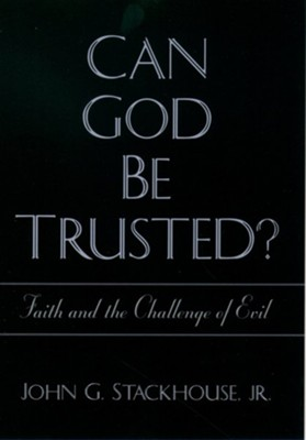 Can God Be Trusted? Faith & the Challenge of Evil  -     By: John Stackhouse