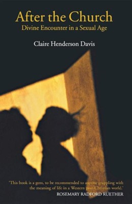 After The Church: Divine Encounter In A Sexual Age  -     By: Claire Henderson Davis