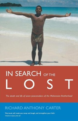 In Search of the Lost: The Death and Life of Seven Peacemakers of the Melanesian Brotherhood  -     By: Richard Carter