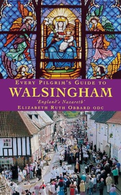 Every Pilgrim's Guide to Walsingham  -     By: Elizabeth Obbard