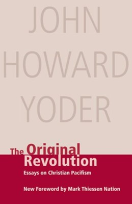 The Original Revolution Essays on Christian Pacifism  -     By: John Howard Yoder