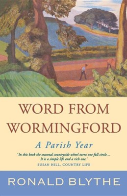 Word from Wormingford: A Parish Year  -     By: Ronald Blythe     Illustrated By: John Nash