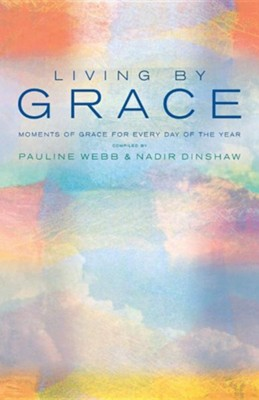 Living By Grace: An Anthology Of Daily Readings  -     By: Nadir Dinshaw, Pauline Webb