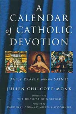 A Calendar of Catholic Devotion  -     By: Julien Chilcott-Monk, Duchess of Norfolk