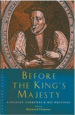 Before the King's Majesty: Lancelot Andrewes and His Writings  -     Edited By: Raymond Chapman     By: Raymond Chapman, Lancelot Andrewes
