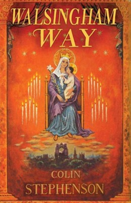 Walsingham Way: Alfred Hope Pattern and The Restoration of the Shrine of Our Lady  -     By: Colin Stephenson