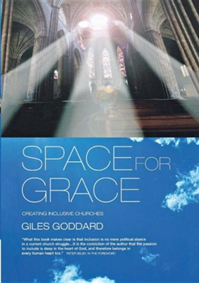 Space For Grace: Creating Inclusive Churches  -     By: Giles Goddard