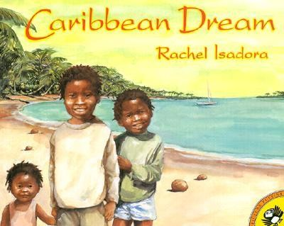 Caribbean Dream  -     By: Rachel Isadora     Illustrated By: Rachel Isadora