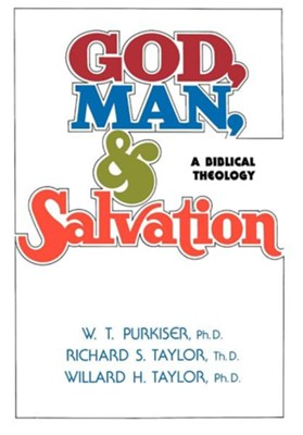 God, Man, & Salvation  -     By: W.T. Purkiser Ph.D., Richard S. Taylor Ph.D., Willard H. Taylor Ph.D.